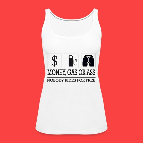 MONEY-GAS-OR-ASS - Camiseta de tirantes premium mujer