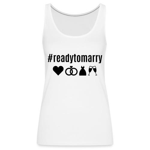 Bride_#readytomarry - Frauen Premium Tank Top