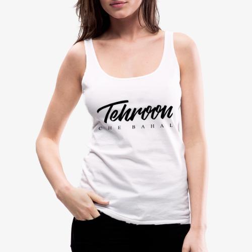 Tehroon Che Bahal - Frauen Premium Tank Top