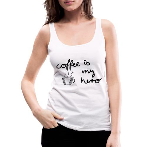 Coffee Is My Hero - Frauen Premium Tank Top