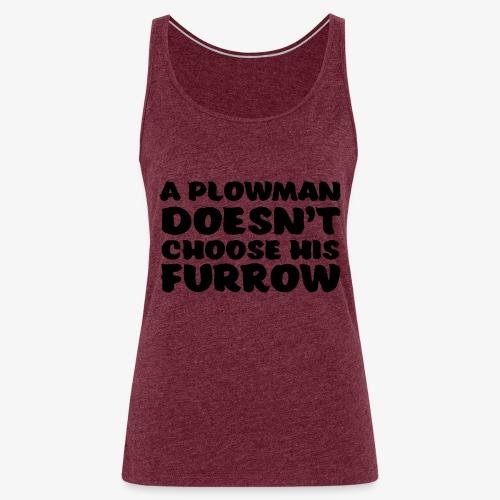a plowman doesnt choose his furrow - Naisten premium hihaton toppi