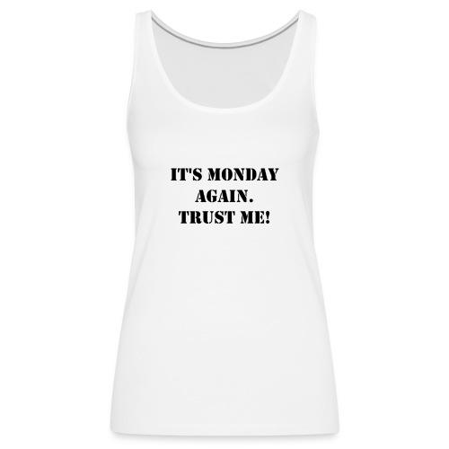 It's Monday again. - Frauen Premium Tank Top