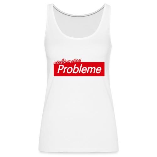 Nicht meine Probleme - Frauen Premium Tank Top