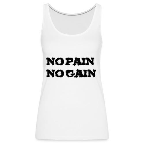 no pain no gain - Débardeur Premium Femme
