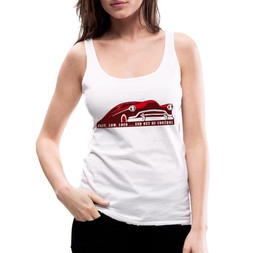Kustom Car - Fast, Low, Loud ... And Out Of Contro - Frauen Premium Tank Top