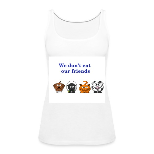 We don't eat our friends. - Débardeur Premium Femme