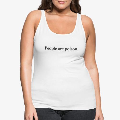 People are poison (black font) - Frauen Premium Tank Top