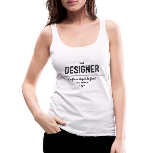 Bester Designer - Handwerkskunst vom Feinsten, wie - Frauen Premium Tank Top