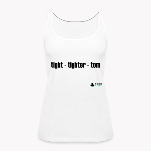 tight - tighter - tom - Frauen Premium Tank Top