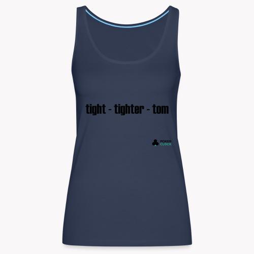 tight - tighter - tom - Frauen Premium Tank Top