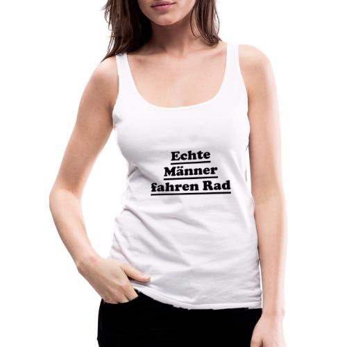 echte männer rad - Frauen Premium Tank Top