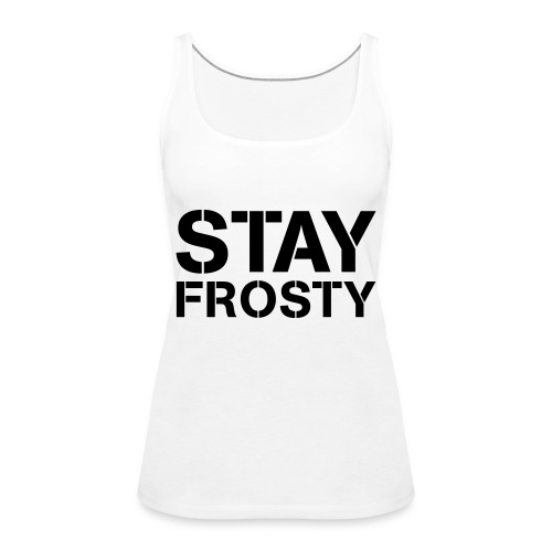 Stay Frosty - Women's Premium Tank Top