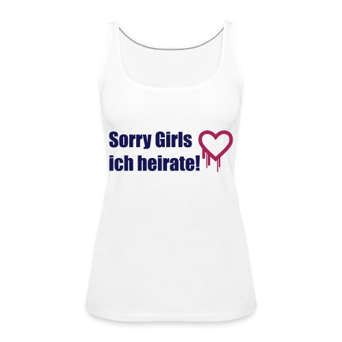 sorry girls - ich heirate - Frauen Premium Tank Top