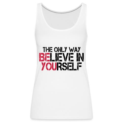 Believe in yourself - Frauen Premium Tank Top