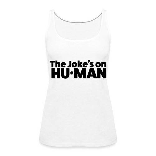 The Jokes on Human - Vrouwen Premium tank top