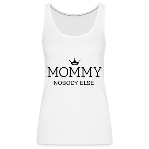 Mommy nobody else! Mama keine andere! Muttertag - Frauen Premium Tank Top