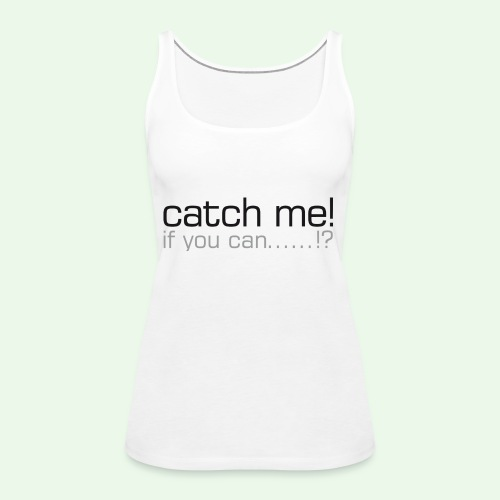 catch me - Frauen Premium Tank Top
