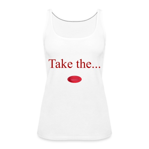 Take The Red Pill - Women's Premium Tank Top