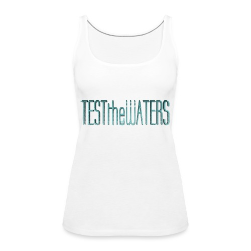 TESTtheWATERS BETA BLUE - Women's Premium Tank Top