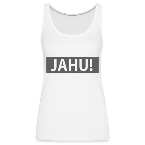 Jahu! - Frauen Premium Tank Top