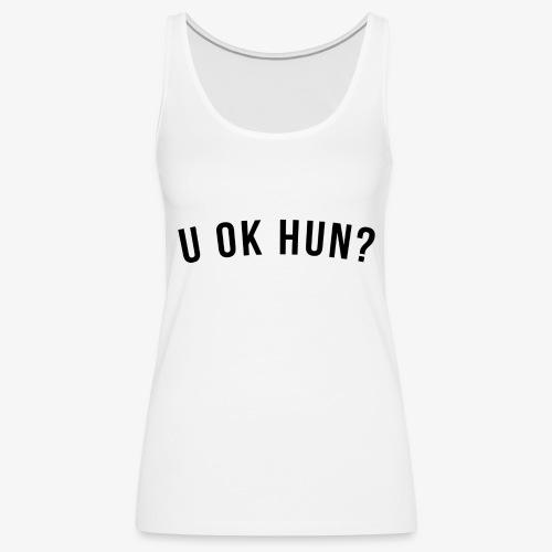 U OK HUN BLACK - Women's Premium Tank Top