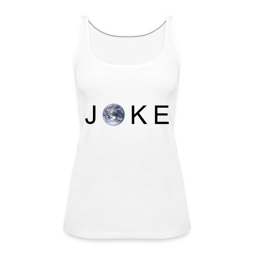JOKE - Earth - Frauen Premium Tank Top