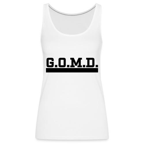 G.O.M.D. Shirt - Frauen Premium Tank Top