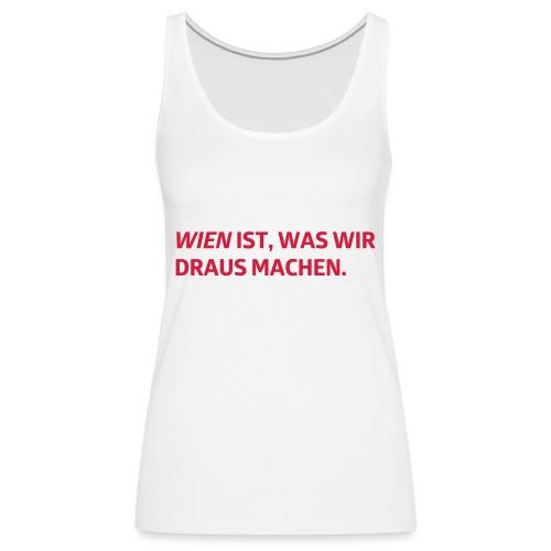 Wien ist, was wir draus machen - Frauen Premium Tank Top