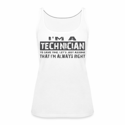 I'm a technician thats always right! - Vrouwen Premium tank top