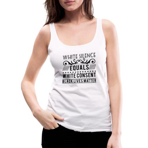 White silence equals white consent black lives - Frauen Premium Tank Top