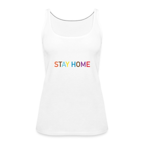 Stay HOME - Frauen Premium Tank Top