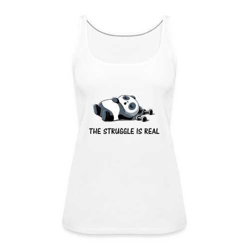 Struggle Is Real Funny Panda - Women's Premium Tank Top
