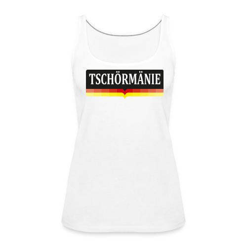TSCHÖRMÄNIE - Frauen Premium Tank Top