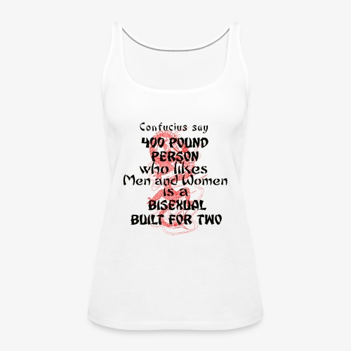 Confucius say 400 pounds person - Women's Premium Tank Top