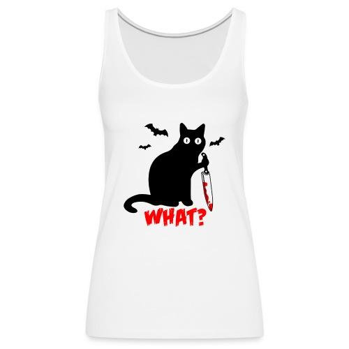 Was? Schwarze Psycho Katze mit Messer - Frauen Premium Tank Top