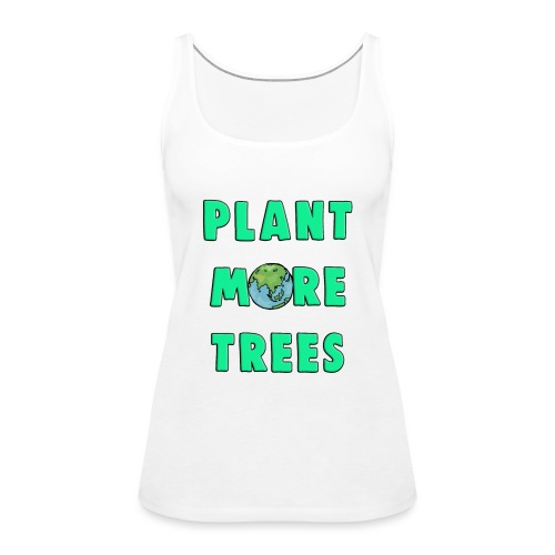Plant More Trees Global Warming Climate Change - Women's Premium Tank Top