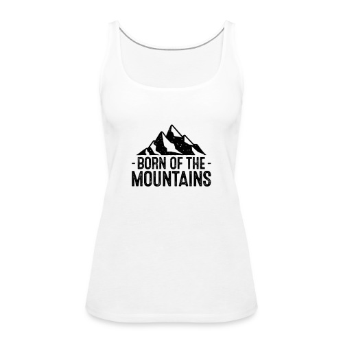 Born of the mountains - Frauen Premium Tank Top