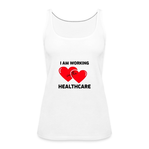I am working in the healthcare - Vrouwen Premium tank top