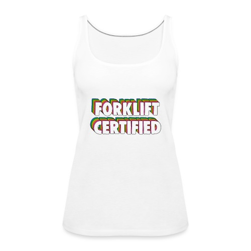Forklift Certification Meme - Women's Premium Tank Top