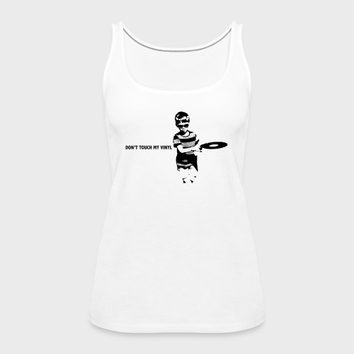 T-Record - Don't touch my vinyl - Vrouwen Premium tank top