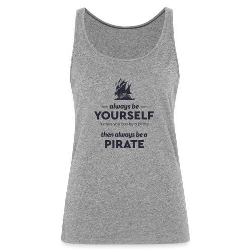 Be a pirate (dark version) - Women's Premium Tank Top
