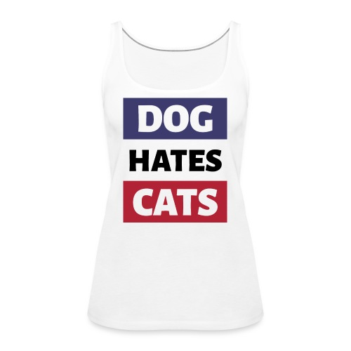 Dog Hates Cats - Frauen Premium Tank Top