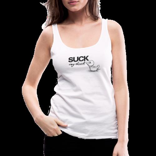 suck my duck - Frauen Premium Tank Top