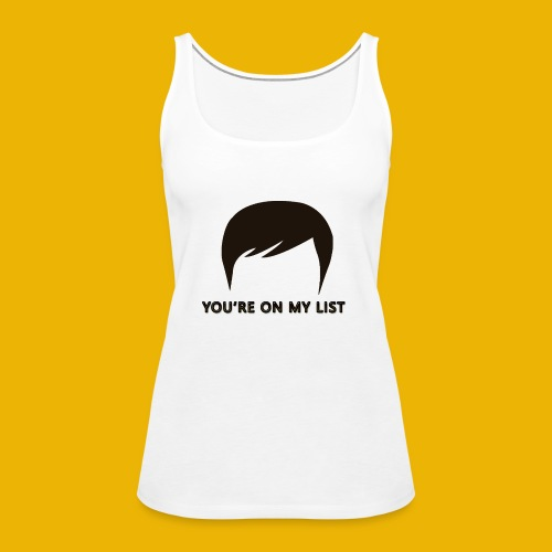 You're on my list! - Women's Premium Tank Top