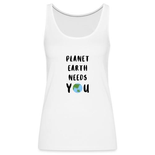 Planet earth needs you - Frauen Premium Tank Top