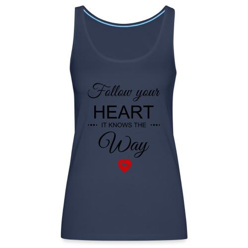 follow your heartbesser - Frauen Premium Tank Top
