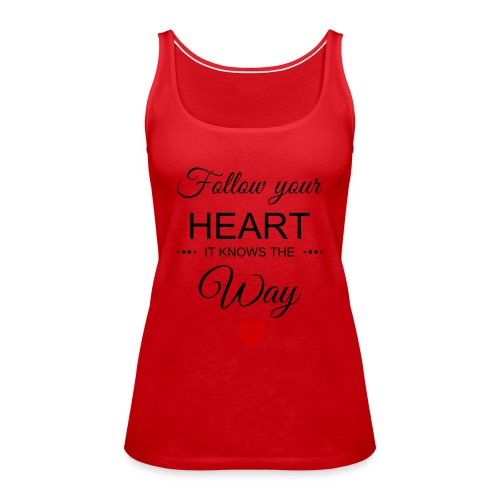 follow your heartbesser - Frauen Premium Tank Top