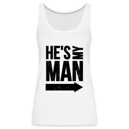 He s my man black RIGHT - Débardeur Premium Femme