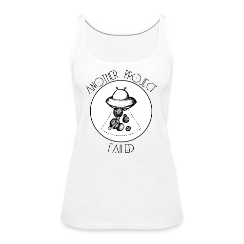 Another project failed - Women's Premium Tank Top