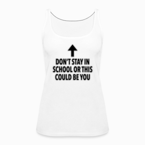 Don't stay in school - Frauen Premium Tank Top